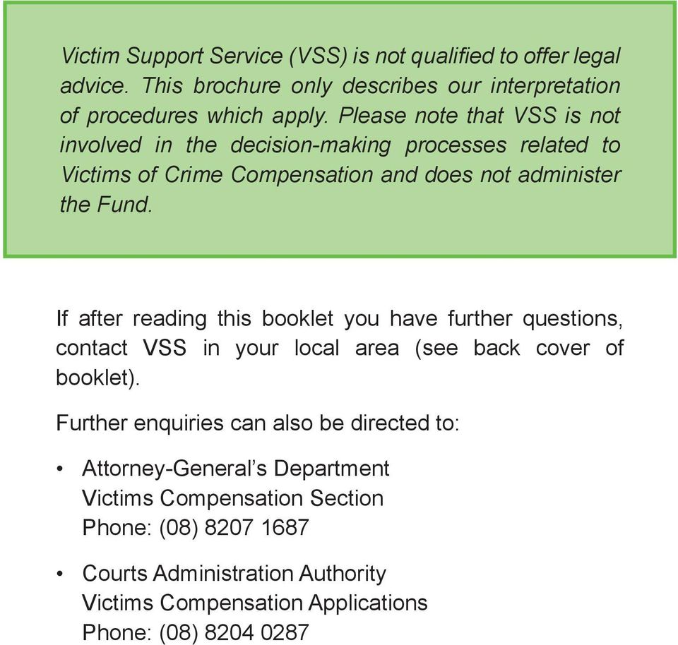 If after reading this booklet you have further questions, contact VSS in your local area (see back cover of booklet).
