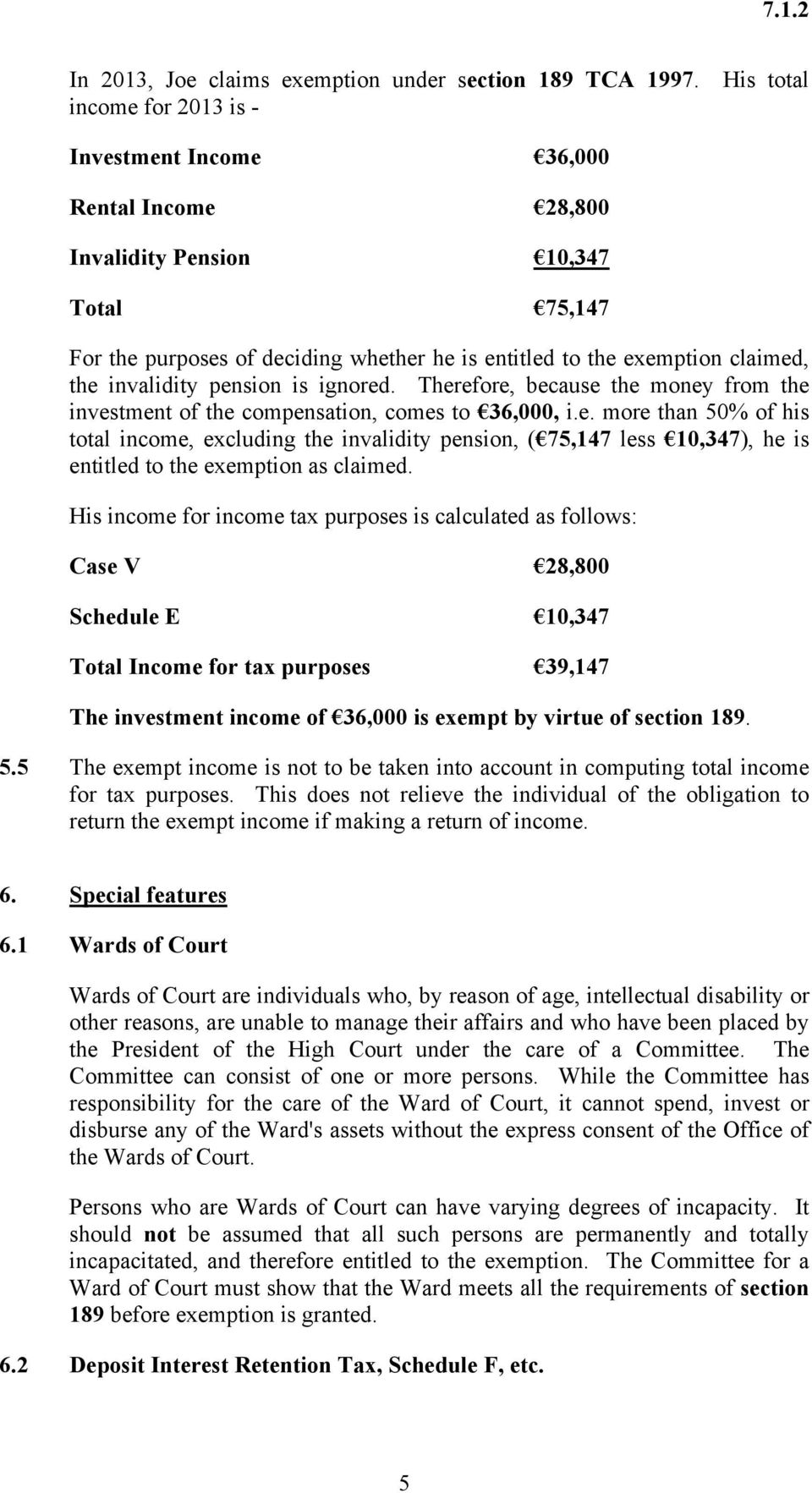 invalidity pension is ignored. Therefore, because the money from the investment of the compensation, comes to 36,000, i.e. more than 50% of his total income, excluding the invalidity pension, ( 75,147 less 10,347), he is entitled to the exemption as claimed.