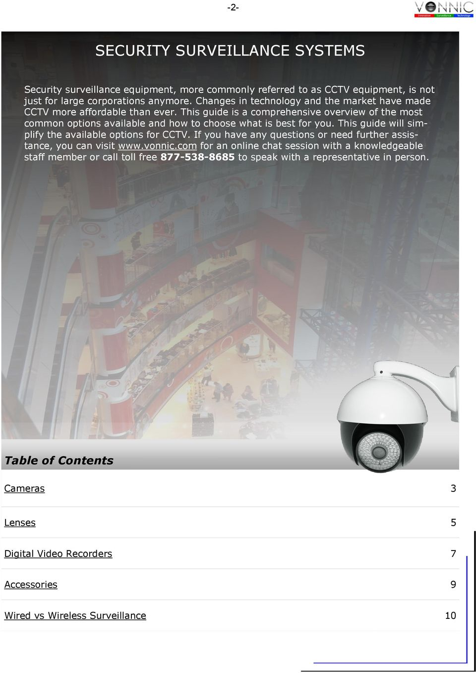 This guide is a comprehensive overview of the most common options available and how to choose what is best for you. This guide will simplify the available options for CCTV.
