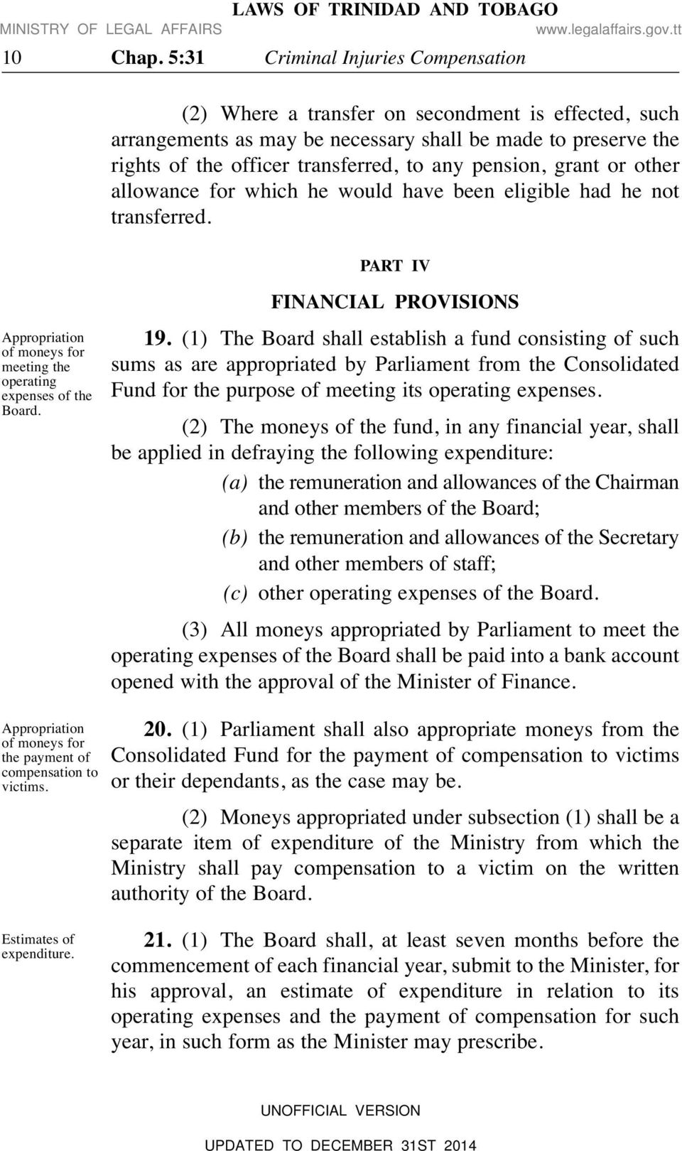 pension, grant or other allowance for which he would have been eligible had he not transferred. PART IV Appropriation of moneys for meeting the operating expenses of the Board.