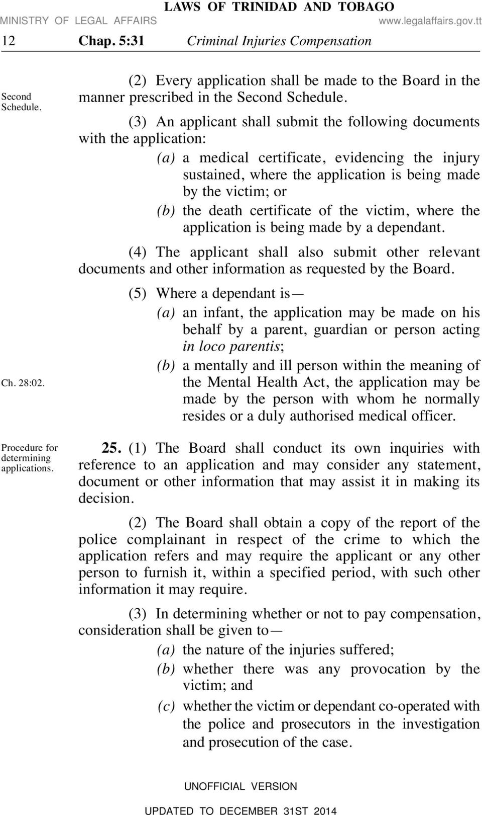 (3) An applicant shall submit the following documents with the application: (a) a medical certificate, evidencing the injury sustained, where the application is being made by the victim; or (b) the