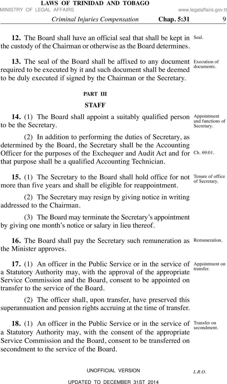 Execution of documents. PART III STAFF 14. (1) The Board shall appoint a suitably qualified person to be the Secretary.