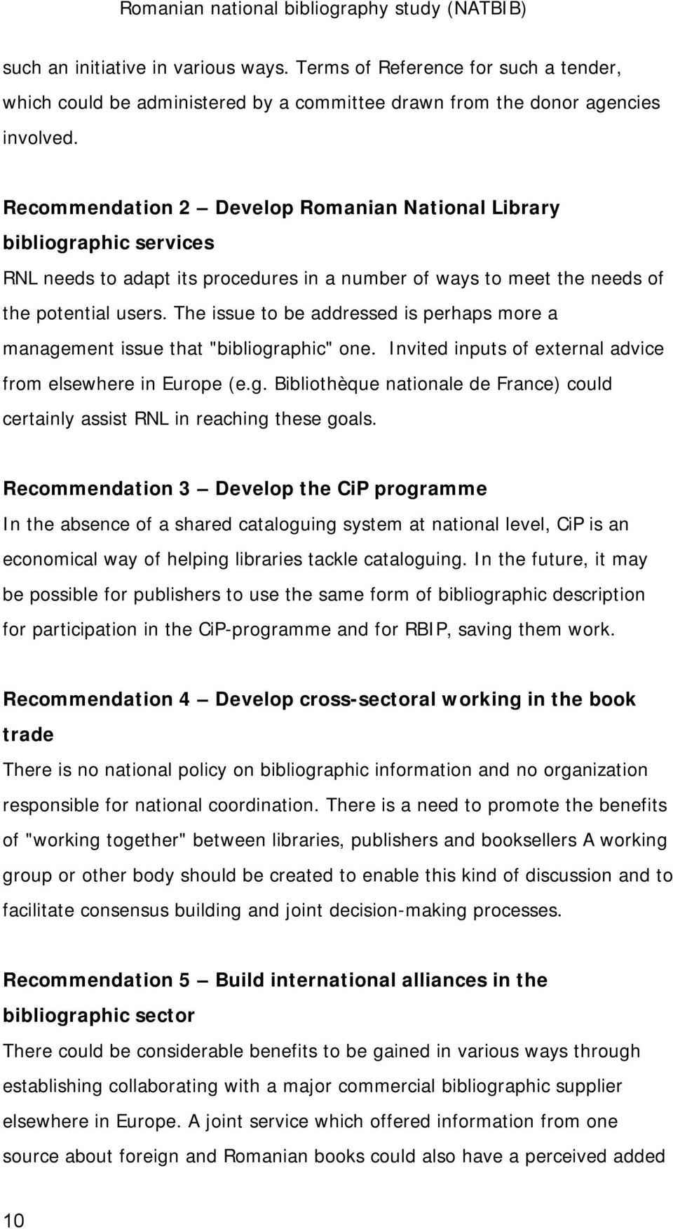"The issue to be addressed is perhaps more a management issue that ""bibliographic"" one. Invited inputs of external advice from elsewhere in Europe (e.g. Bibliothèque nationale de France) could certainly assist RNL in reaching these goals."