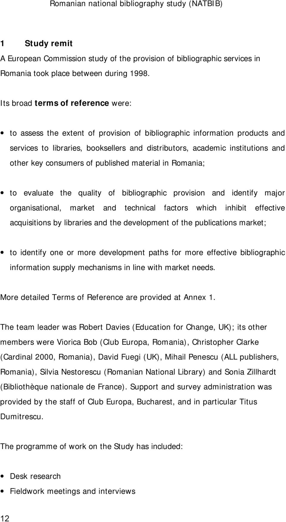 consumers of published material in Romania; to evaluate the quality of bibliographic provision and identify major organisational, market and technical factors which inhibit effective acquisitions by