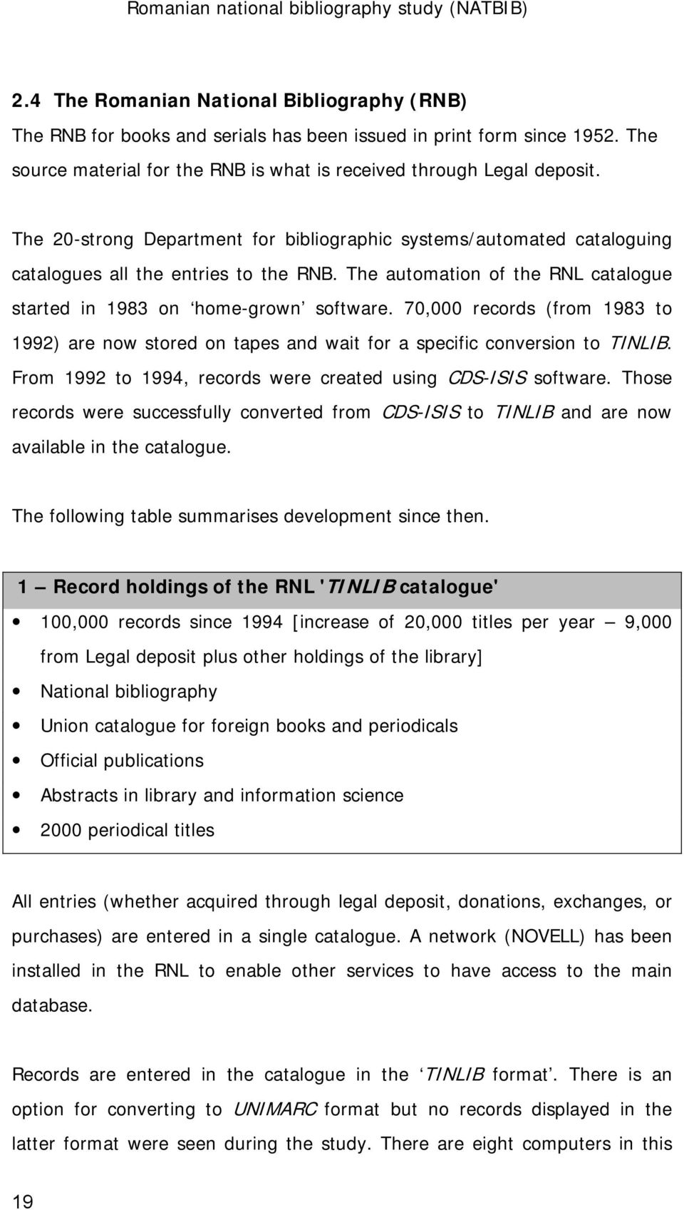 70,000 records (from 1983 to 1992) are now stored on tapes and wait for a specific conversion to TINLIB. From 1992 to 1994, records were created using CDS-ISIS software.