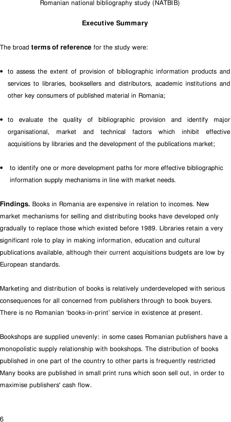 which inhibit effective acquisitions by libraries and the development of the publications market; to identify one or more development paths for more effective bibliographic information supply