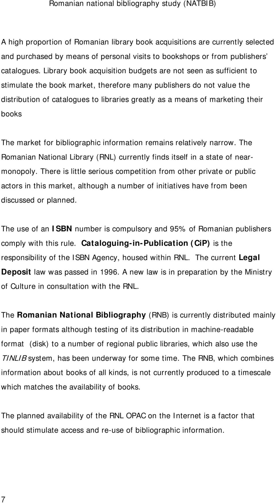 marketing their books The market for bibliographic information remains relatively narrow. The Romanian National Library (RNL) currently finds itself in a state of nearmonopoly.