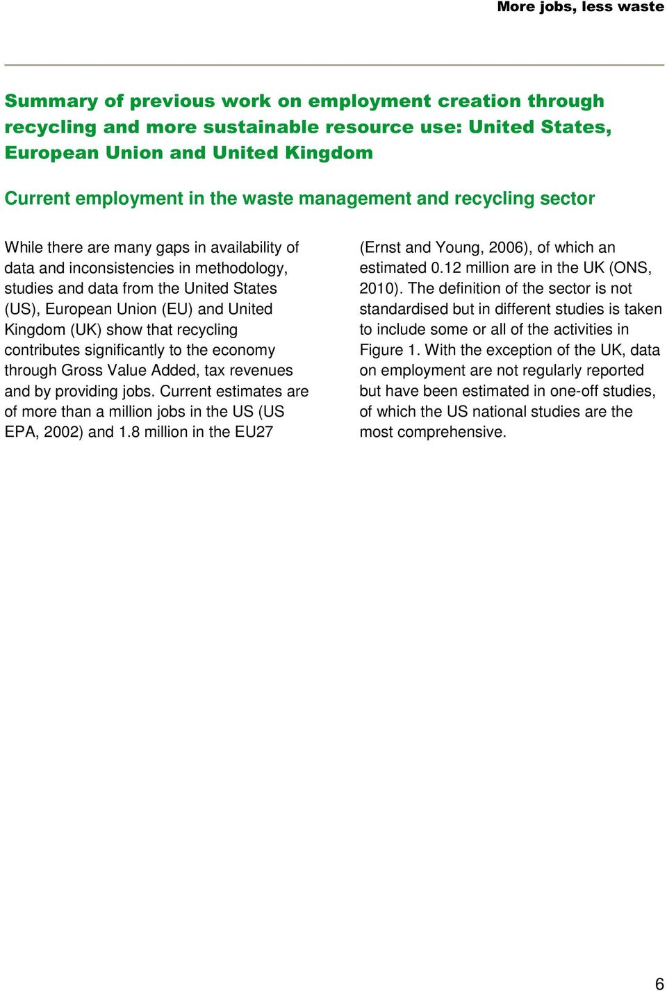 that recycling contributes significantly to the economy through Gross Value Added, tax revenues and by providing jobs. Current estimates are of more than a million jobs in the US (US EPA, 2002) and 1.