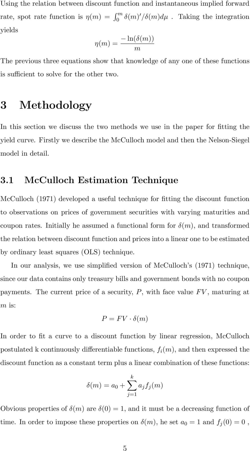 3 Methodology In this section we discuss the two methods we use in the paper for fitting the yield curve. Firstly we describe the McCulloch model and then the Nelson-Siegel model in detail. 3.