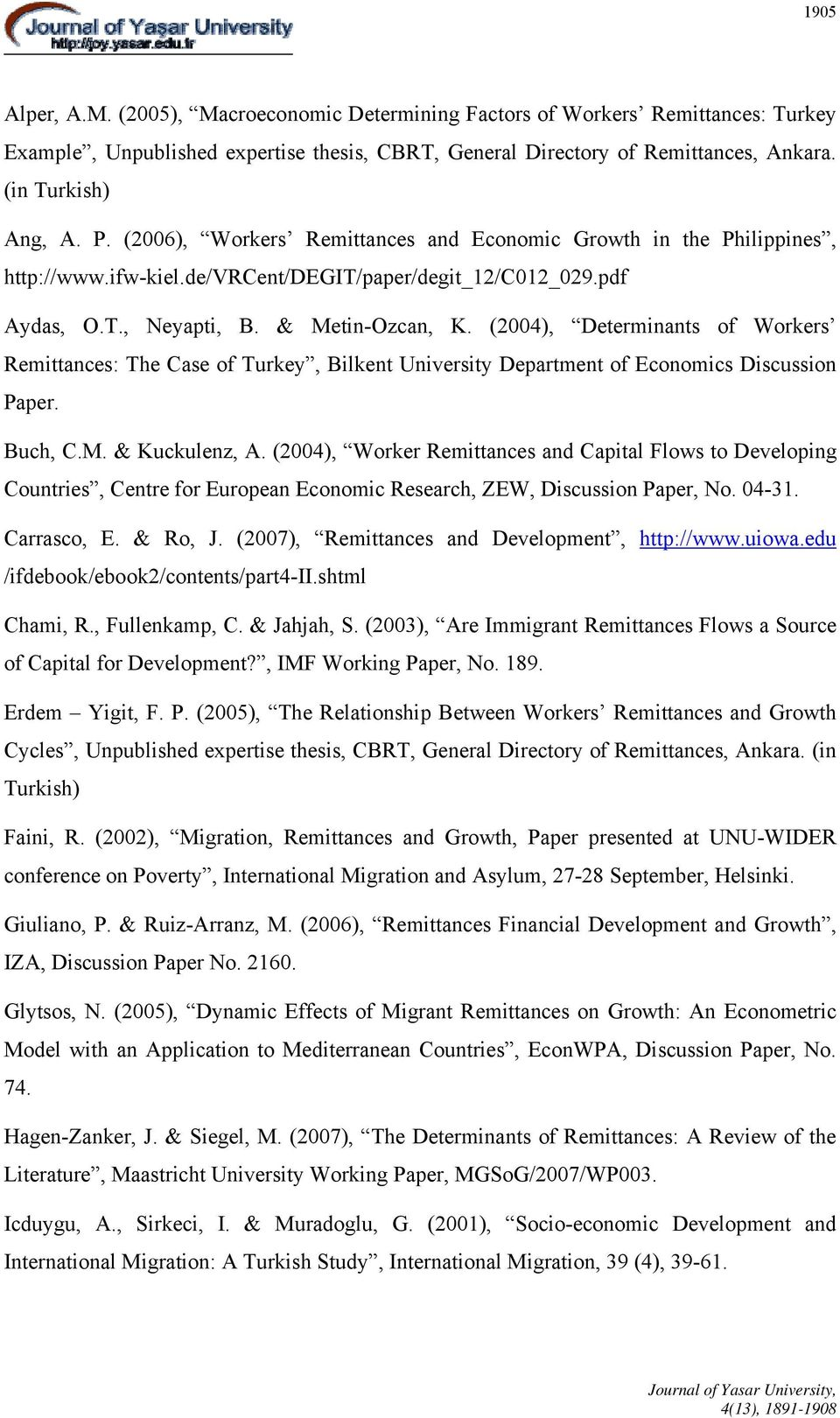(2004), Determinants of Workers Remittances: The Case of Turkey, Bilkent University Department of Economics Discussion Paper. Buch, C.M. & Kuckulenz, A.