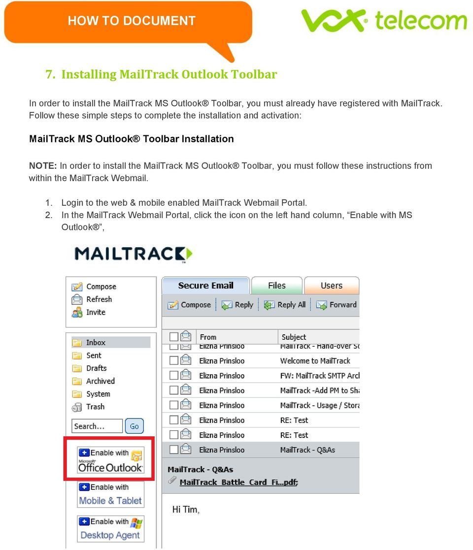Follow these simple steps to complete the installation and activation: MailTrack MS Outlook Toolbar Installation NOTE: In order to