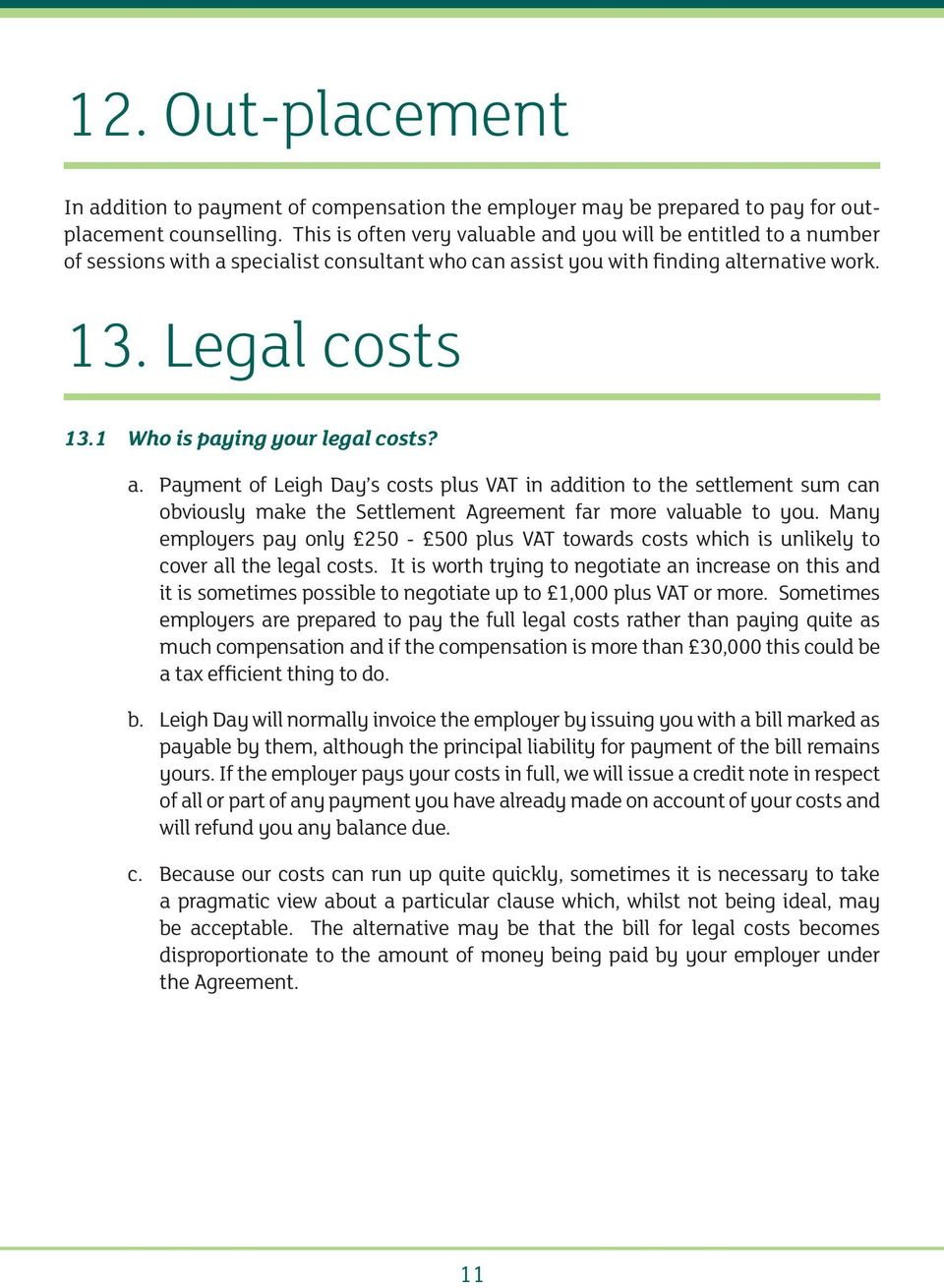 1 Who is paying your legal costs? a. Payment of Leigh Day s costs plus VAT in addition to the settlement sum can obviously make the Settlement Agreement far more valuable to you.