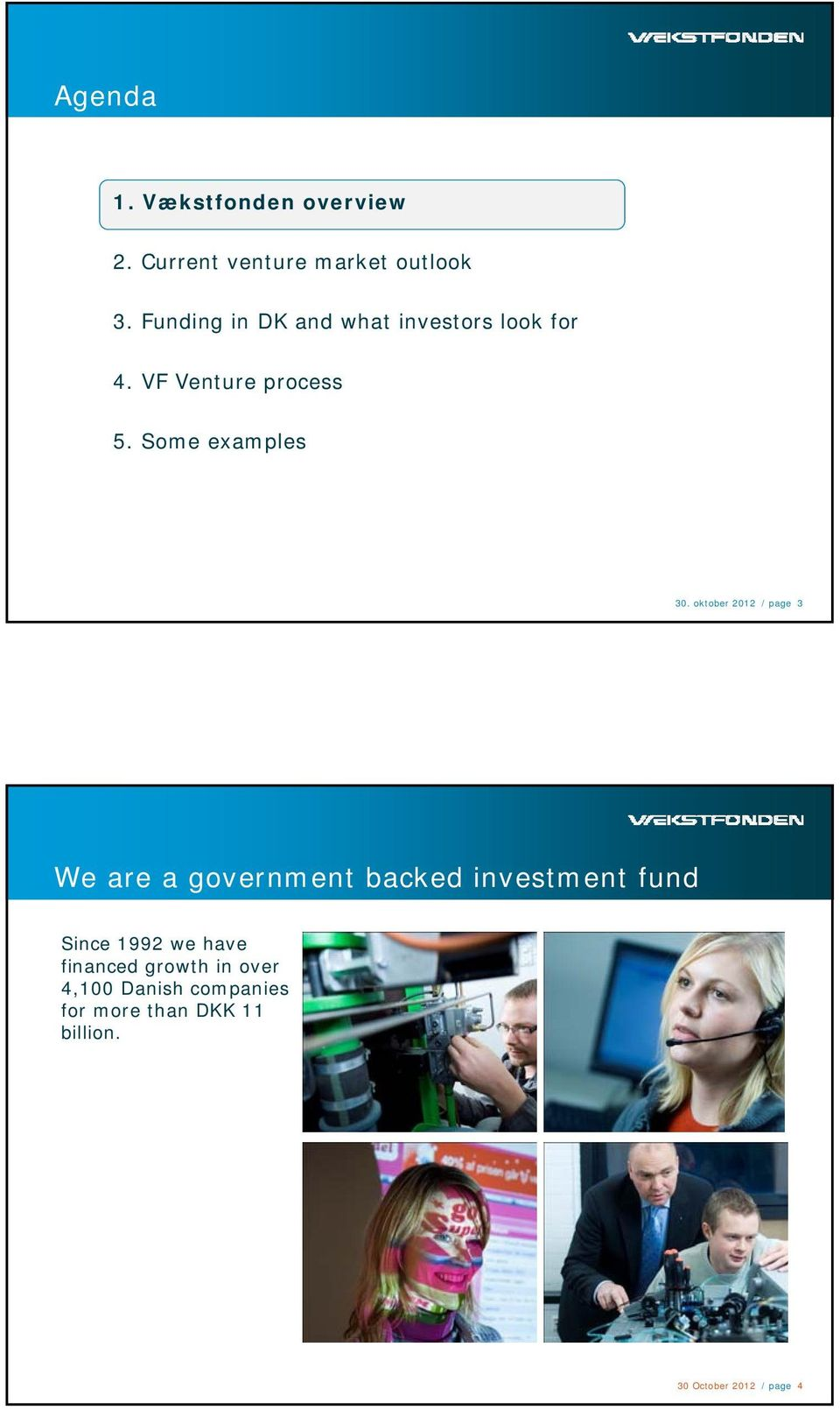oktober 2012 / page 3 We are a government backed investment fund Since 1992 we have