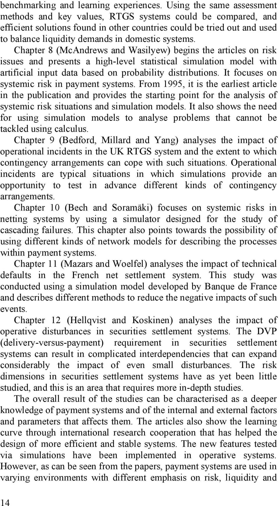systems. Chapter 8 (McAndrews and Wasilyew) begins the articles on risk issues and presents a high-level statistical simulation model with artificial input data based on probability distributions.