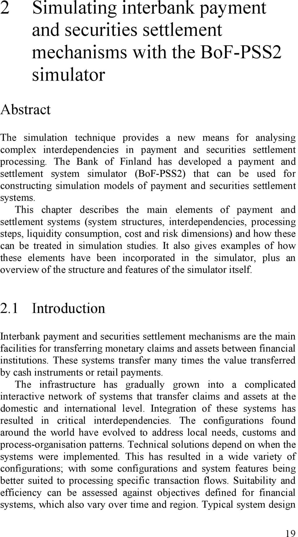 The Bank of Finland has developed a payment and settlement system simulator (BoF-PSS2) that can be used for constructing simulation models of payment and securities settlement systems.