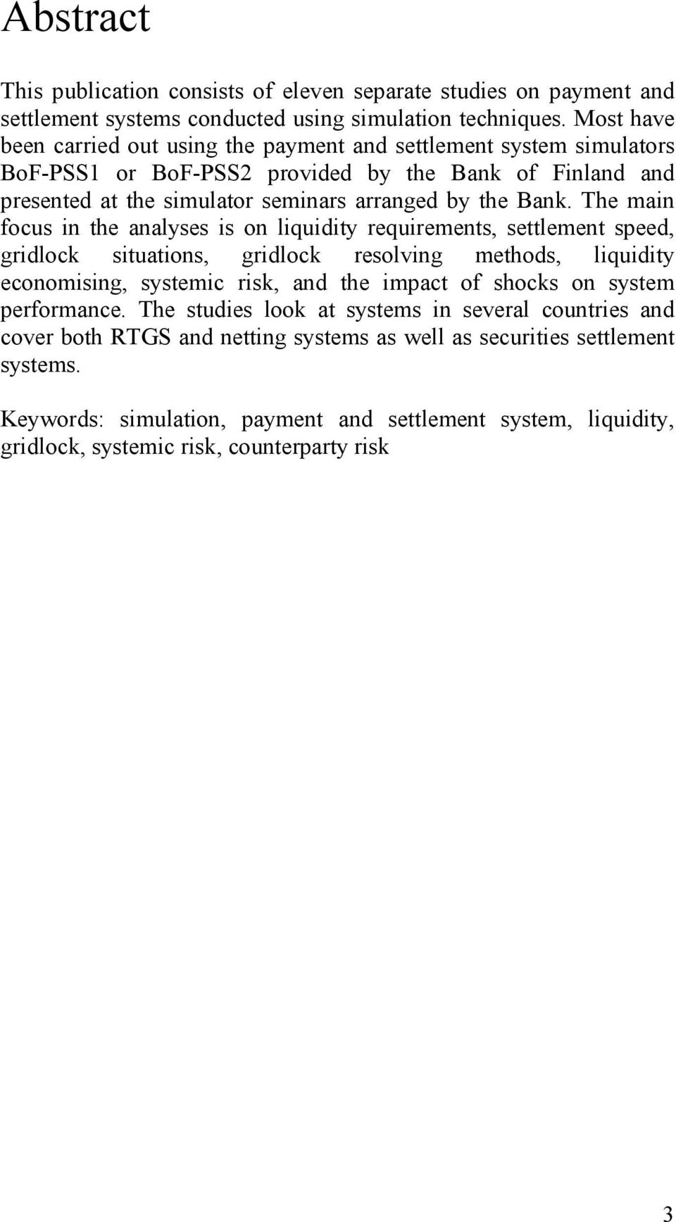 The main focus in the analyses is on liquidity requirements, settlement speed, gridlock situations, gridlock resolving methods, liquidity economising, systemic risk, and the impact of shocks on