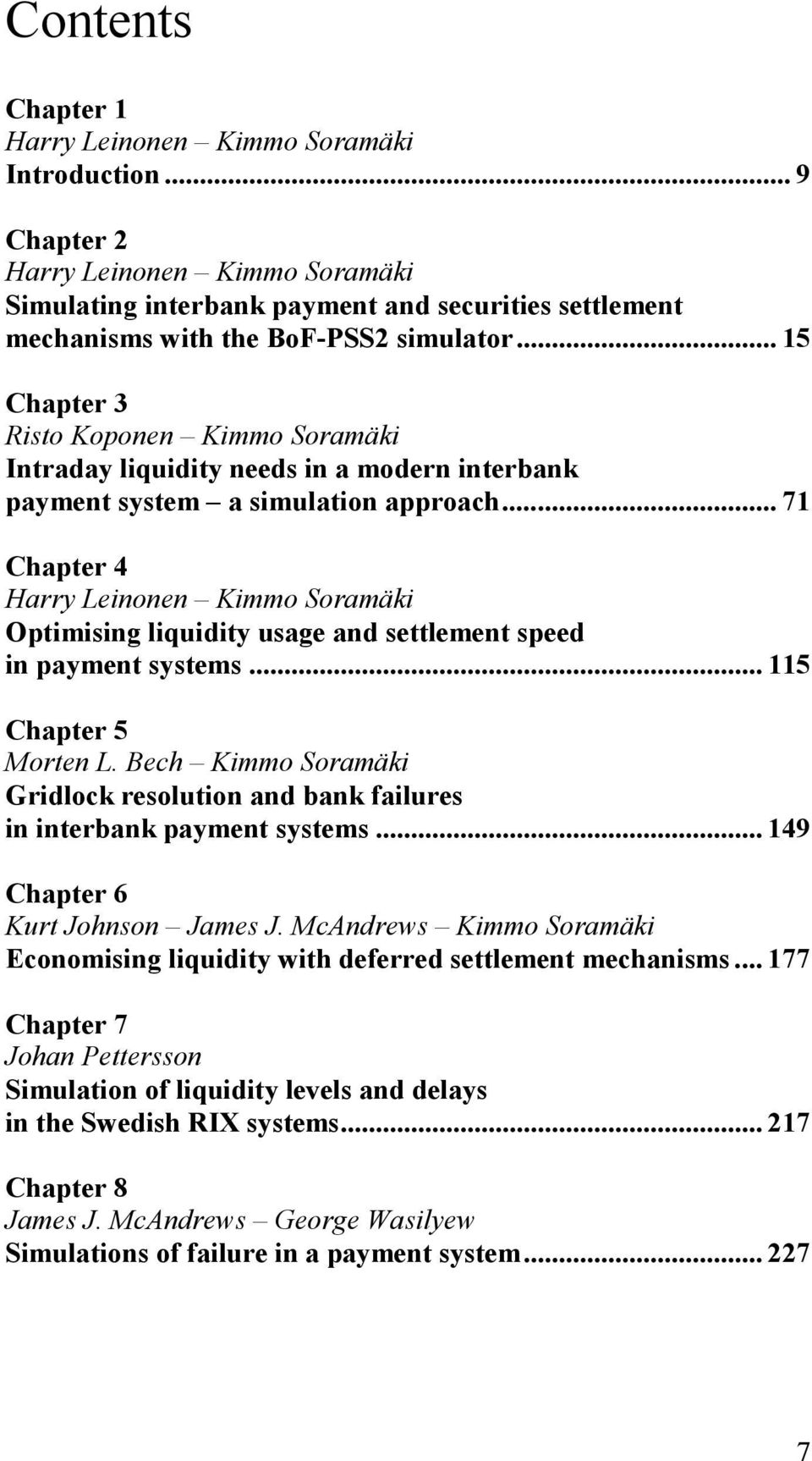 .. 71 Chapter 4 Harry Leinonen Kimmo Soramäki Optimising liquidity usage and settlement speed in payment systems... 115 Chapter 5 Morten L.