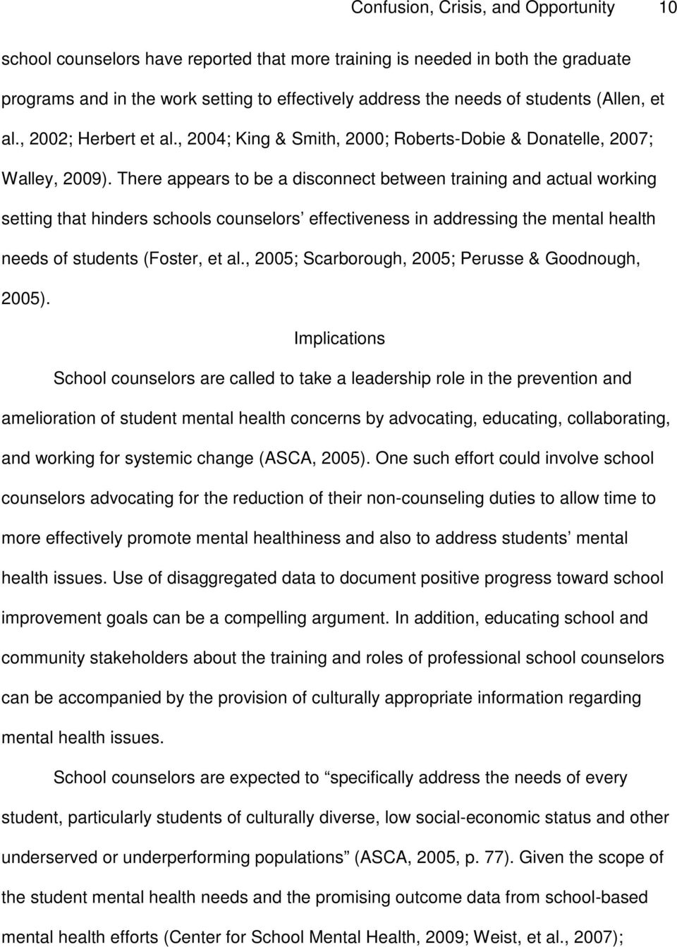 There appears to be a disconnect between training and actual working setting that hinders schools counselors effectiveness in addressing the mental health needs of students (Foster, et al.
