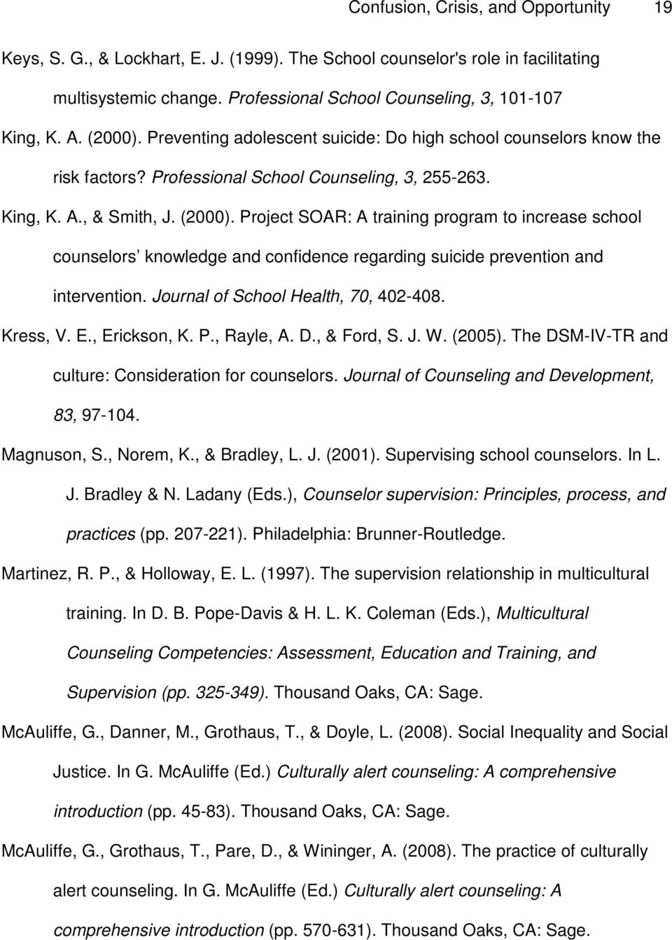Project SOAR: A training program to increase school counselors knowledge and confidence regarding suicide prevention and intervention. Journal of School Health, 70, 402-408. Kress, V. E., Erickson, K.