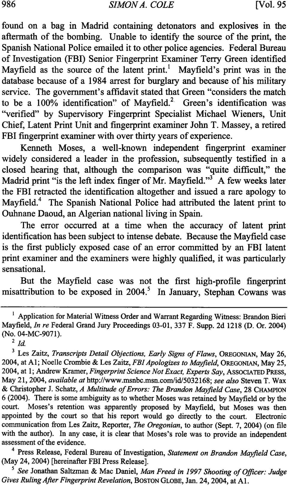 Federal Bureau of Investigation (FBI) Senior Fingerprint Examiner Terry Green identified Mayfield as the source of the latent print.