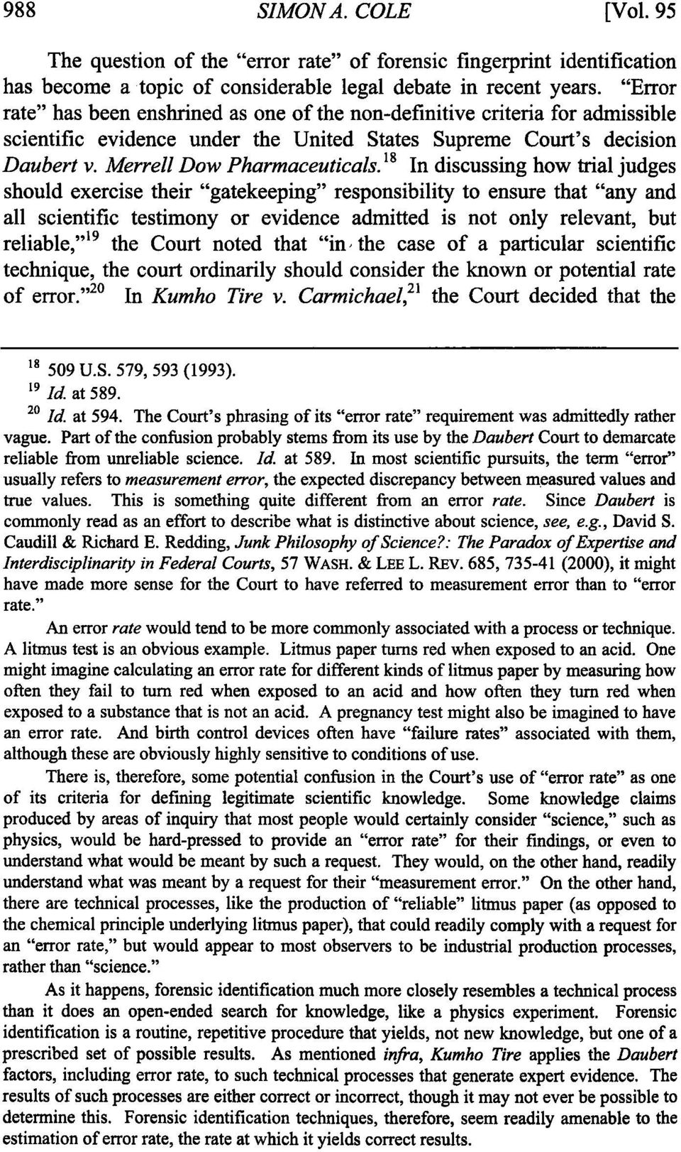 "18 In discussing how trial judges should exercise their ""gatekeeping"" responsibility to ensure that ""any and all scientific testimony or evidence admitted is not only relevant, but reliable,"" 19 the"