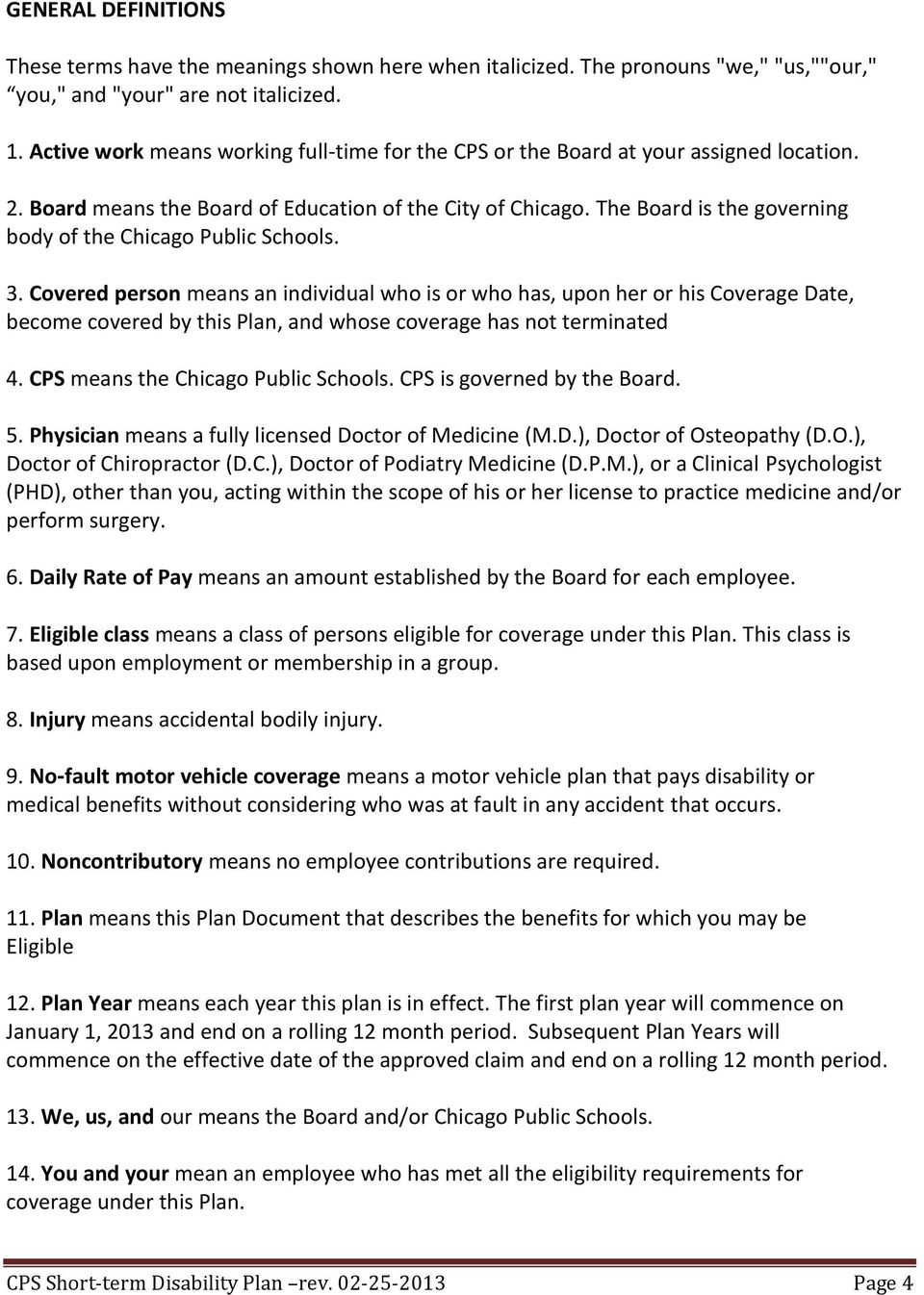 The Board is the governing body of the Chicago Public Schools. 3.