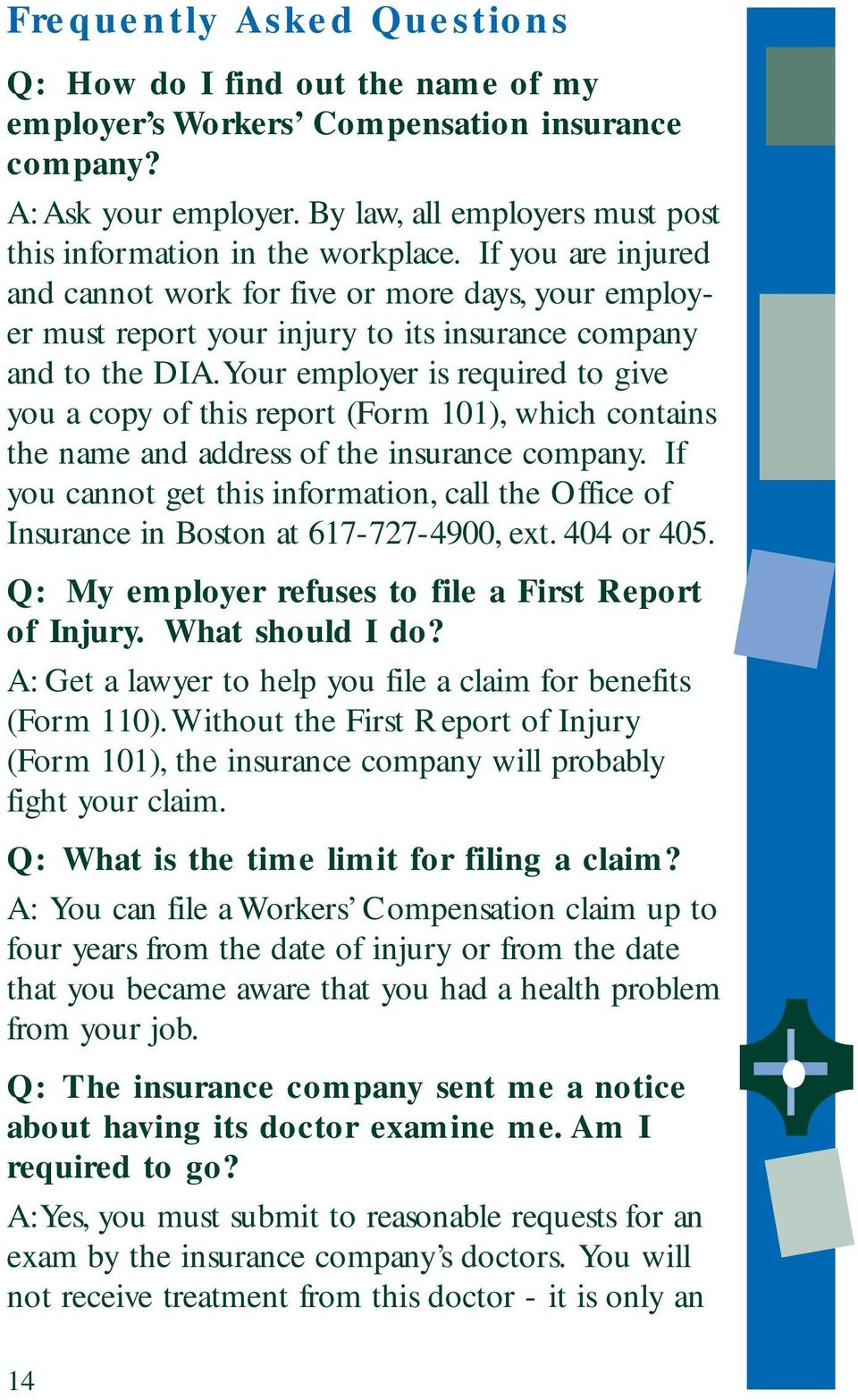 If you are injured and cannot work for five or more days, your employer must report your injury to its insurance company and to the DIA.