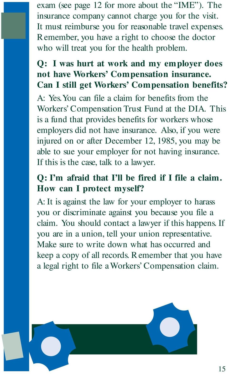 Can I still get Workers Compensation benefits? A: Yes.You can file a claim for benefits from the Workers Compensation Trust Fund at the DIA.