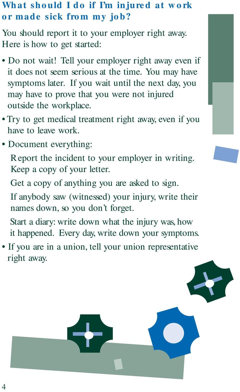 If you wait until the next day, you may have to prove that you were not injured outside the workplace. Try to get medical treatment right away, even if you have to leave work.