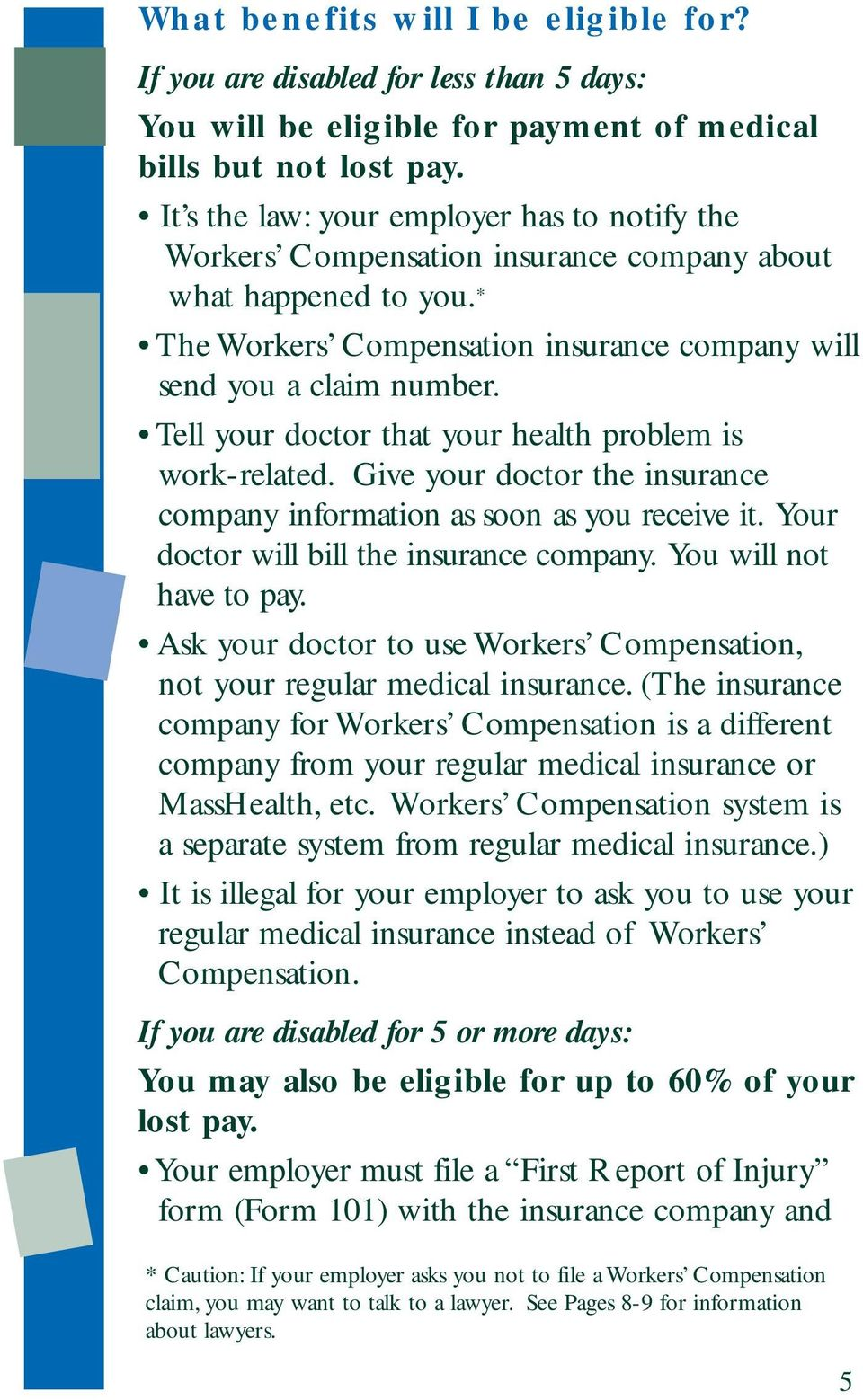 Tell your doctor that your health problem is work-related. Give your doctor the insurance company information as soon as you receive it. Your doctor will bill the insurance company.