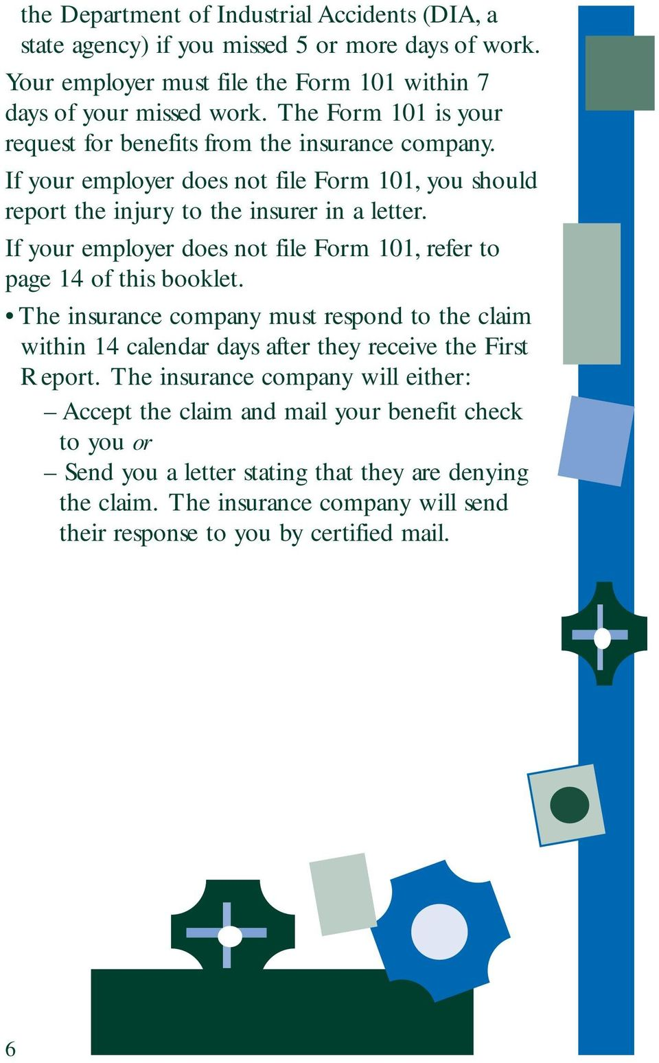If your employer does not file Form 101, refer to page 14 of this booklet. The insurance company must respond to the claim within 14 calendar days after they receive the First Report.