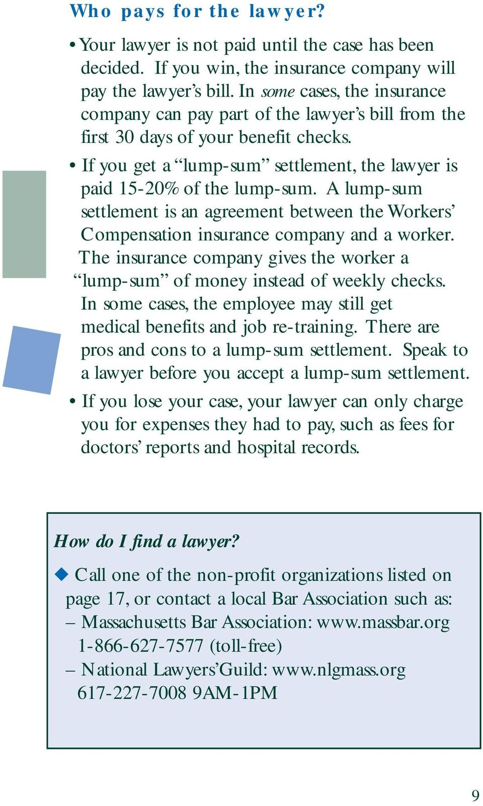 A lump-sum settlement is an agreement between the Workers Compensation insurance company and a worker. The insurance company gives the worker a lump-sum of money instead of weekly checks.