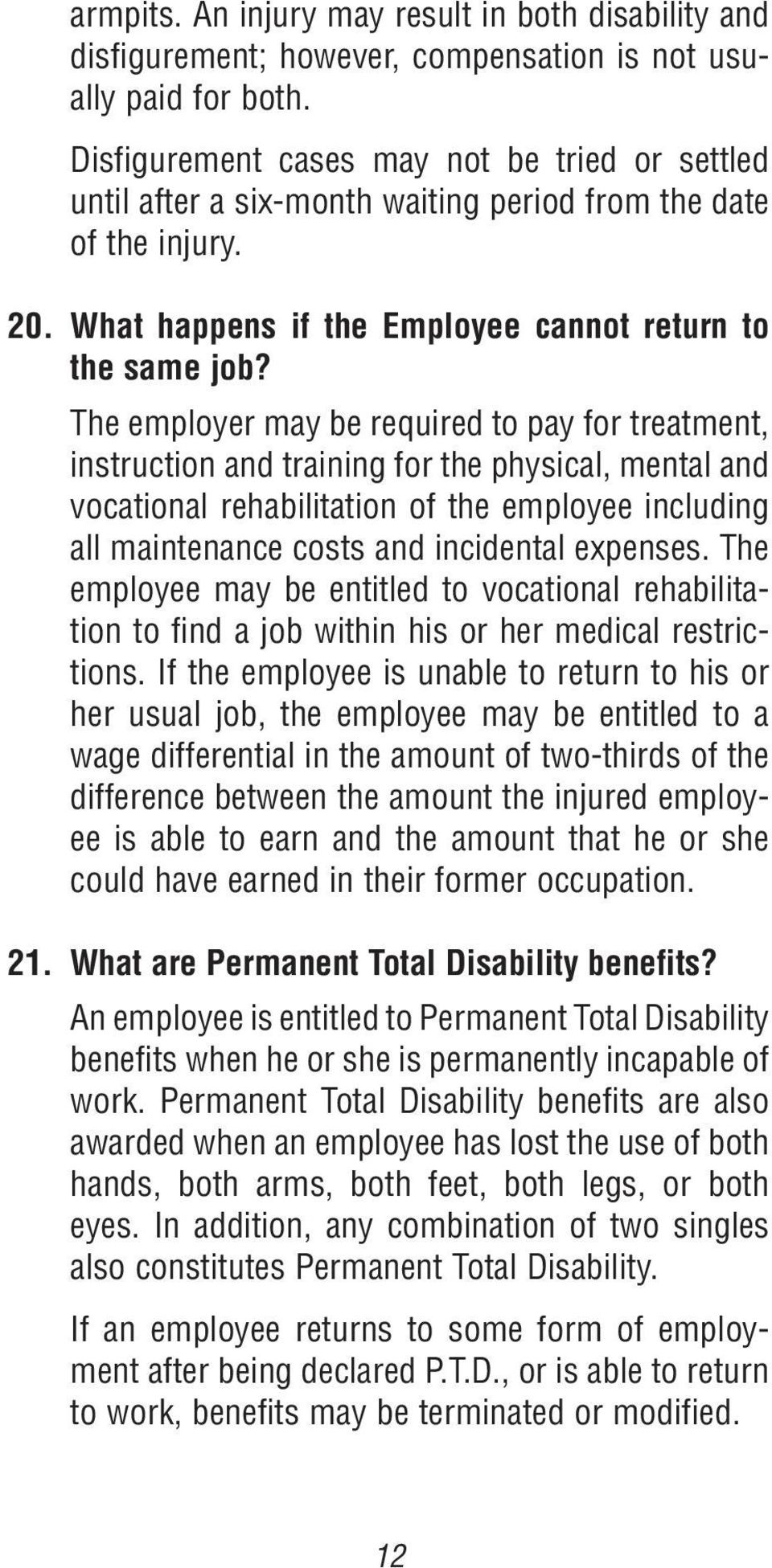 The employer may be required to pay for treatment, instruction and training for the physical, mental and vocational rehabilitation of the employee including all maintenance costs and incidental