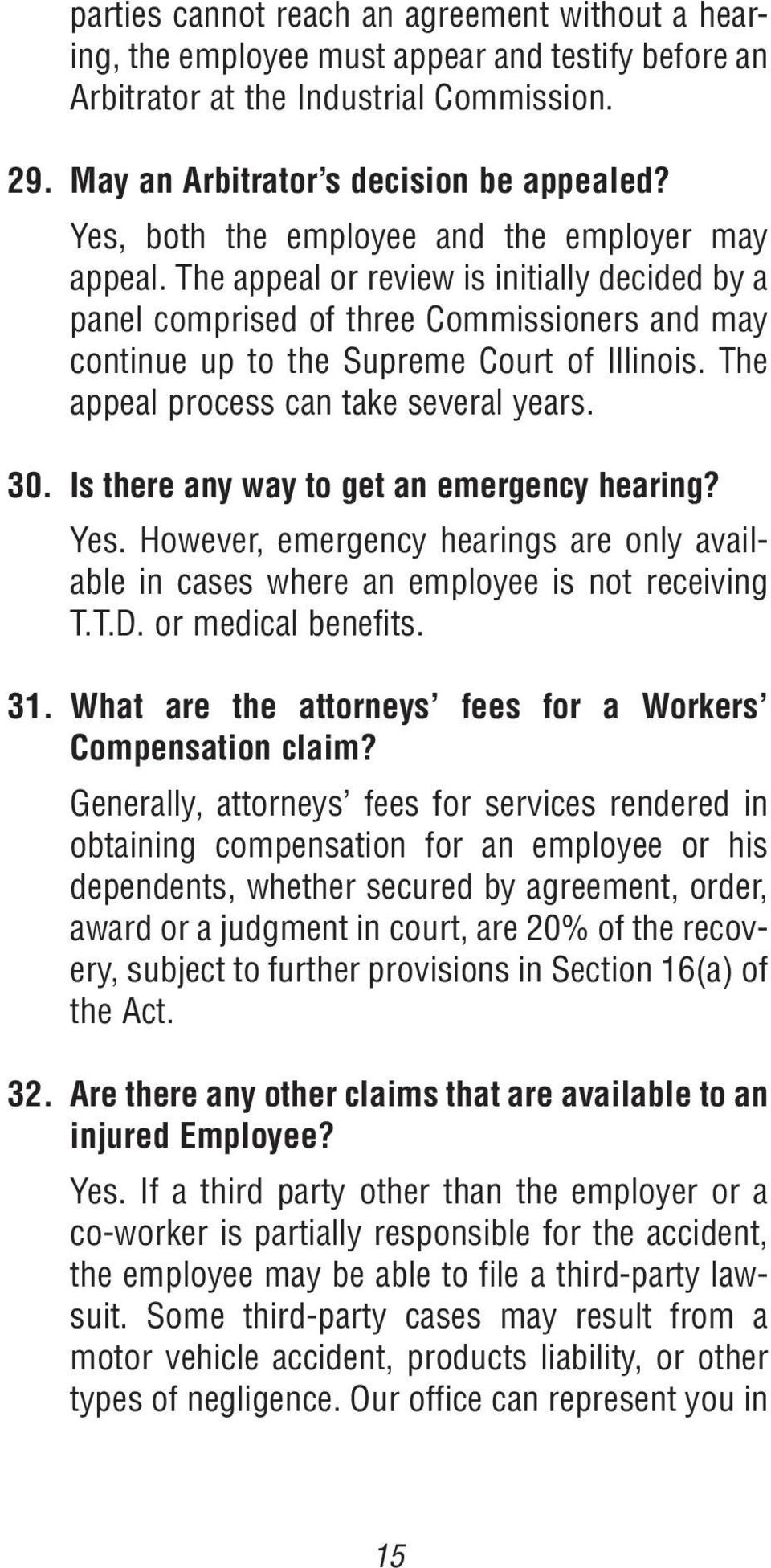 The appeal process can take several years. 30. Is there any way to get an emergency hearing? Yes. However, emergency hearings are only available in cases where an employee is not receiving T.T.D.