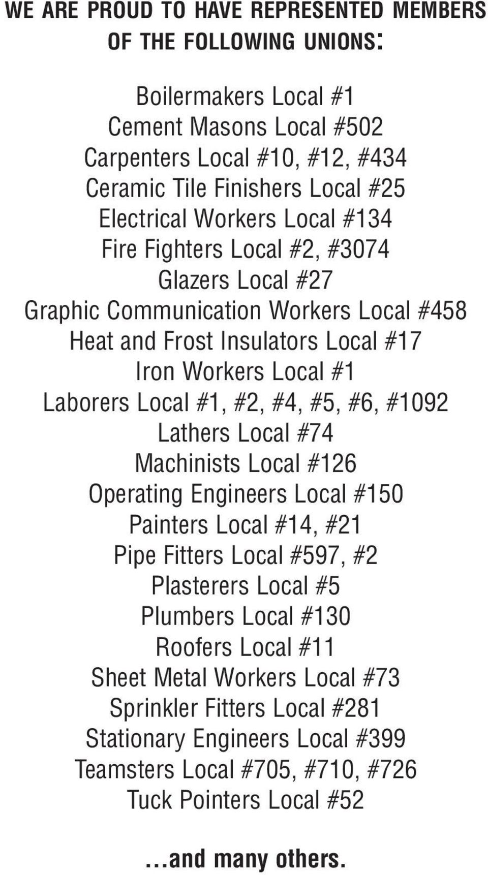 Local #1, #2, #4, #5, #6, #1092 Lathers Local #74 Machinists Local #126 Operating Engineers Local #150 Painters Local #14, #21 Pipe Fitters Local #597, #2 Plasterers Local #5 Plumbers