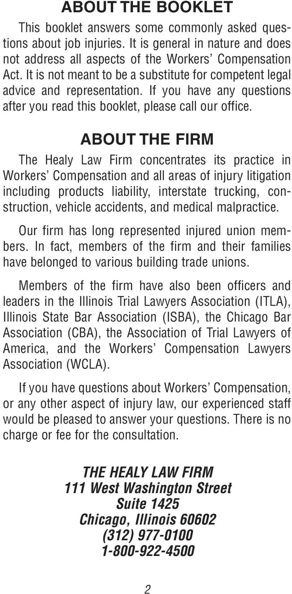 ABOUT THE FIRM The Healy Law Firm concentrates its practice in Workers Compensation and all areas of injury litigation including products liability, interstate trucking, construction, vehicle