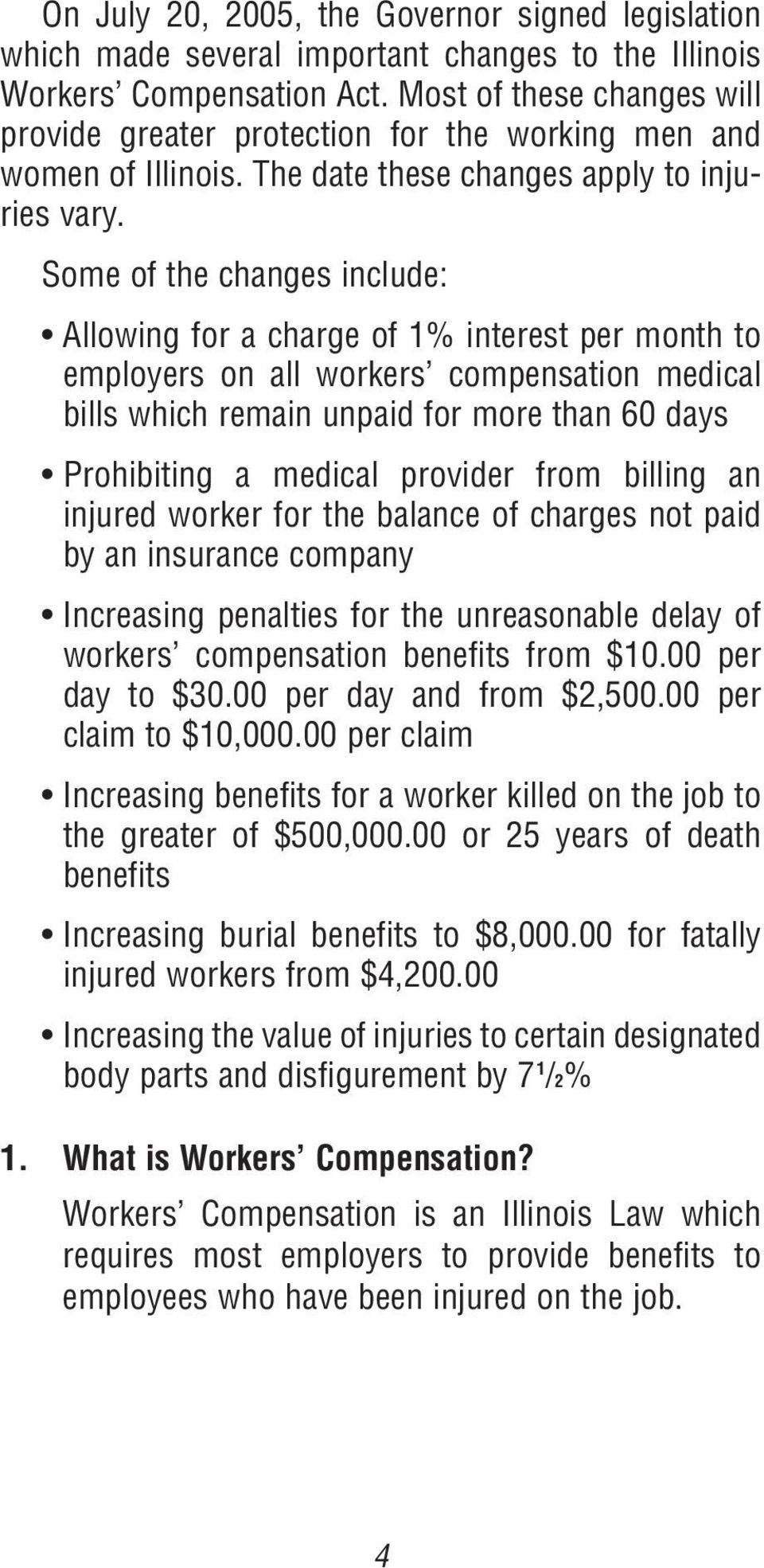 Some of the changes include: Allowing for a charge of 1% interest per month to employers on all workers compensation medical bills which remain unpaid for more than 60 days Prohibiting a medical