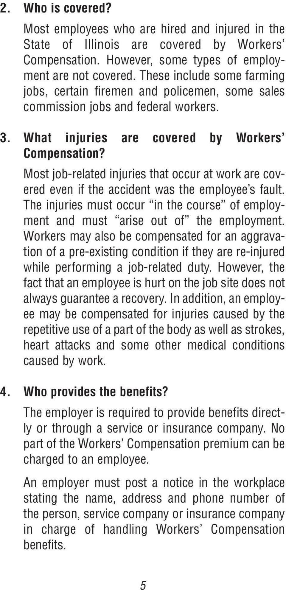 Most job-related injuries that occur at work are covered even if the accident was the employee s fault. The injuries must occur in the course of employment and must arise out of the employment.