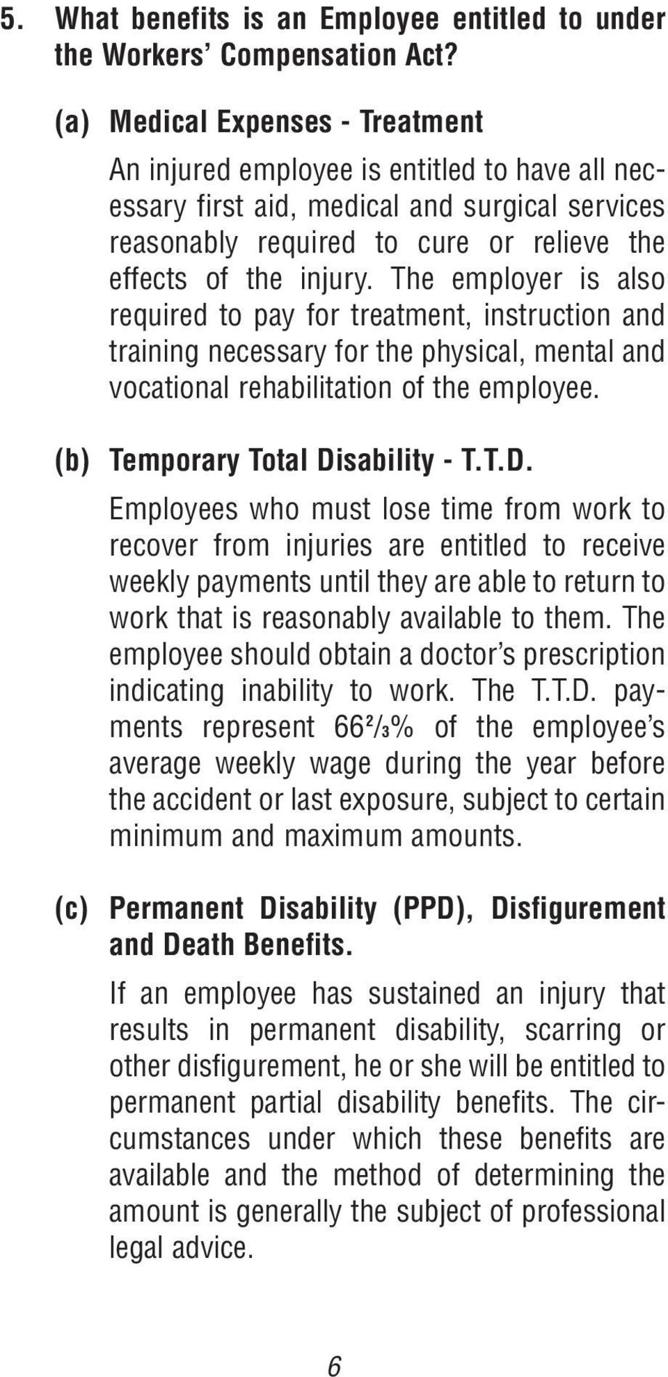 The employer is also required to pay for treatment, instruction and training necessary for the physical, mental and vocational rehabilitation of the employee. (b) Temporary Total Di