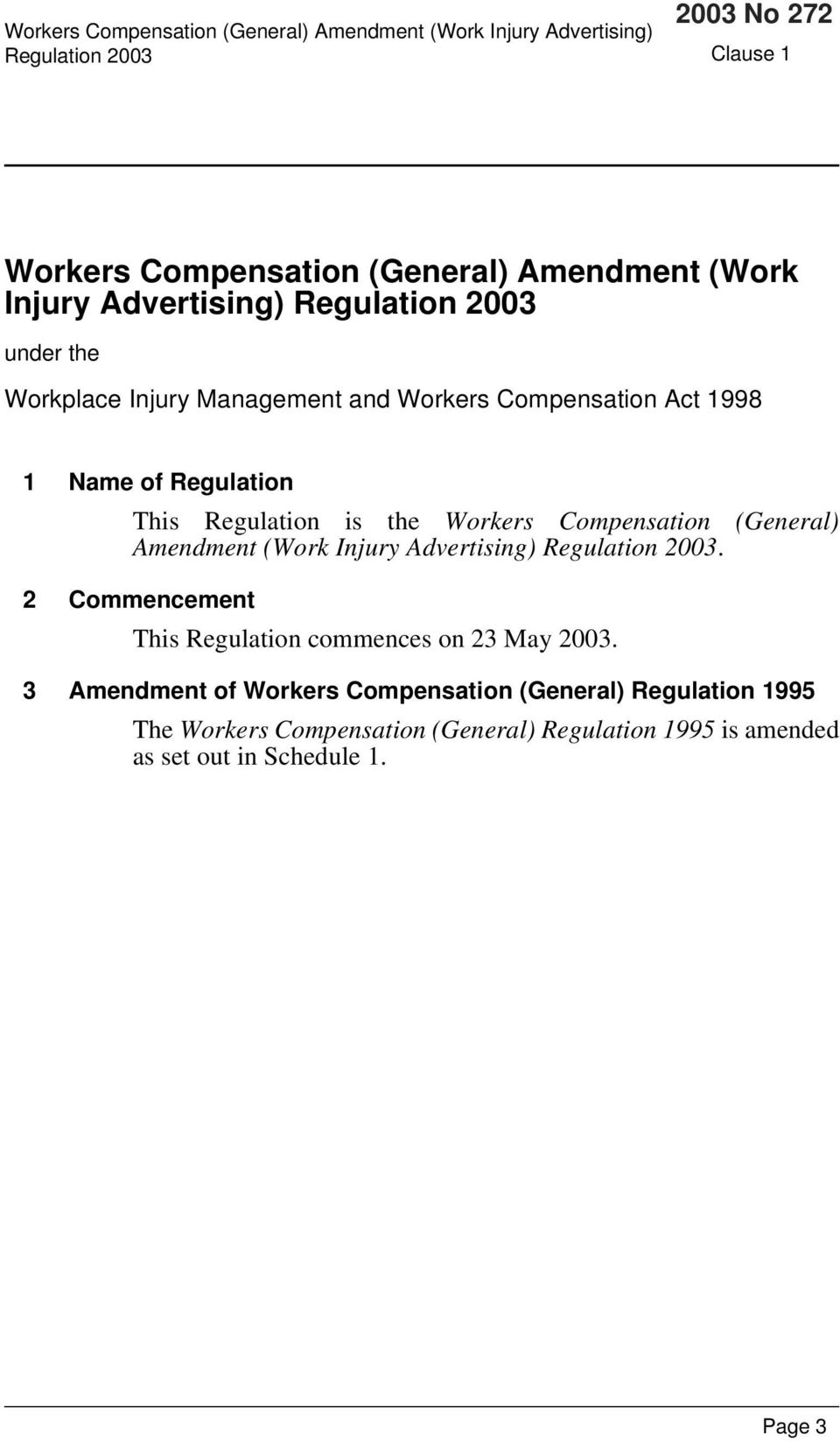 Workers Compensation (General) Amendment (Work Injury Advertising). 2 Commencement This Regulation commences on 23 May 2003.