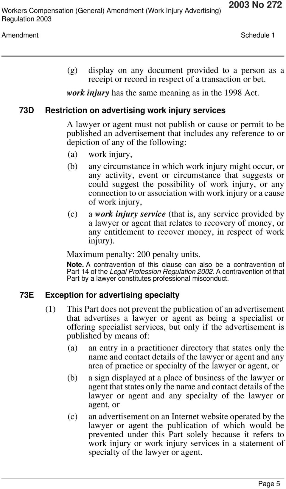73D 73E Restriction on advertising work injury services A lawyer or agent must not publish or cause or permit to be published an advertisement that includes any reference to or depiction of any of