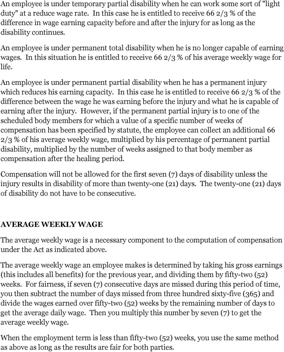 An employee is under permanent total disability when he is no longer capable of earning wages. In this situation he is entitled to receive 66 2/3 % of his average weekly wage for life.
