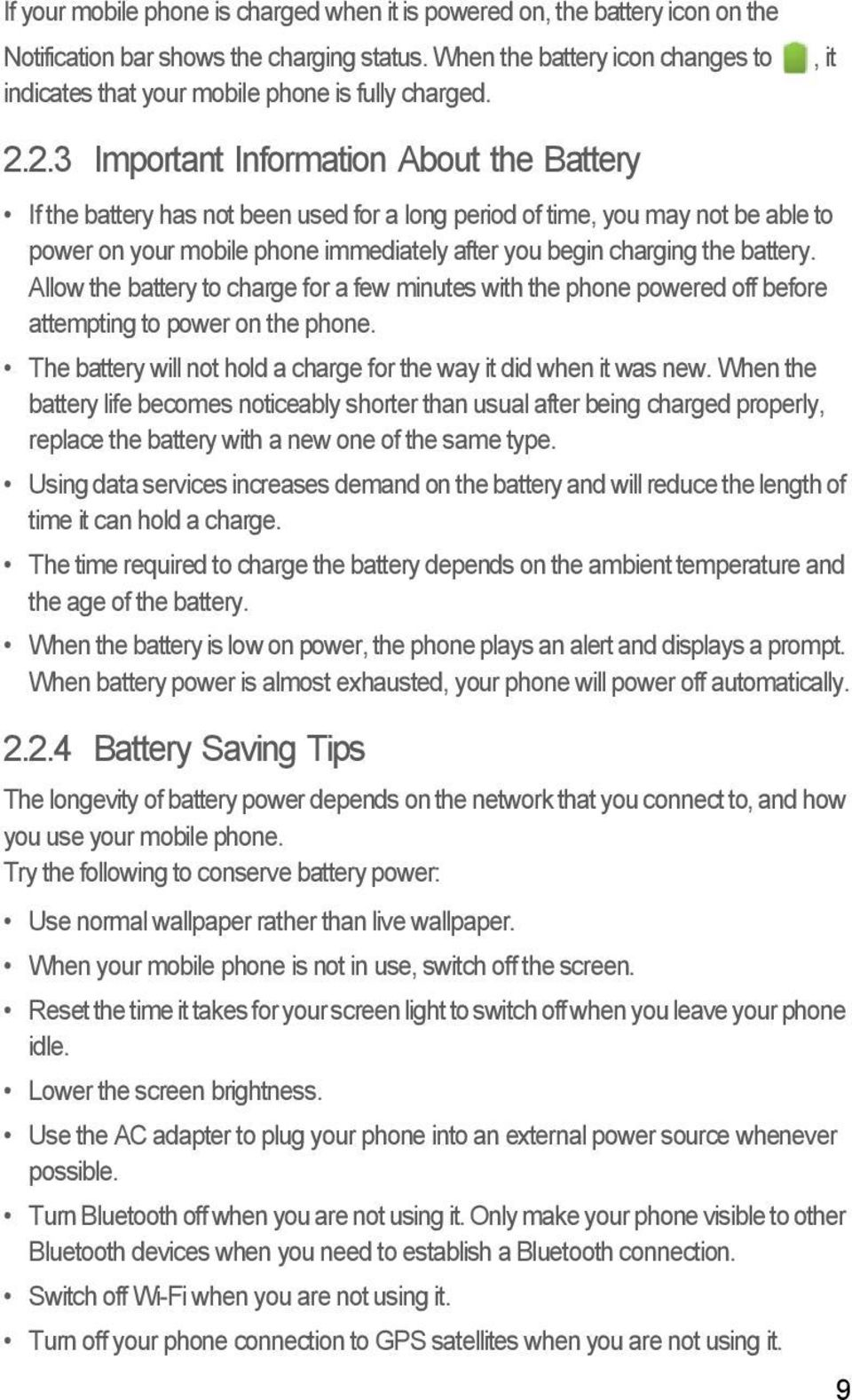 2.3 Important Information About the Battery If the battery has not been used for a long period of time, you may not be able to power on your mobile phone immediately after you begin charging the