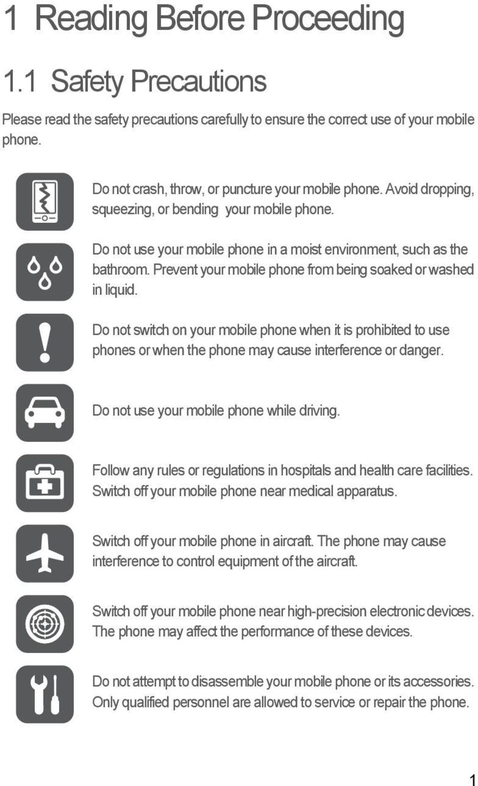 Do not switch on your mobile phone when it is prohibited to use phones or when the phone may cause interference or danger. Do not use your mobile phone while driving.