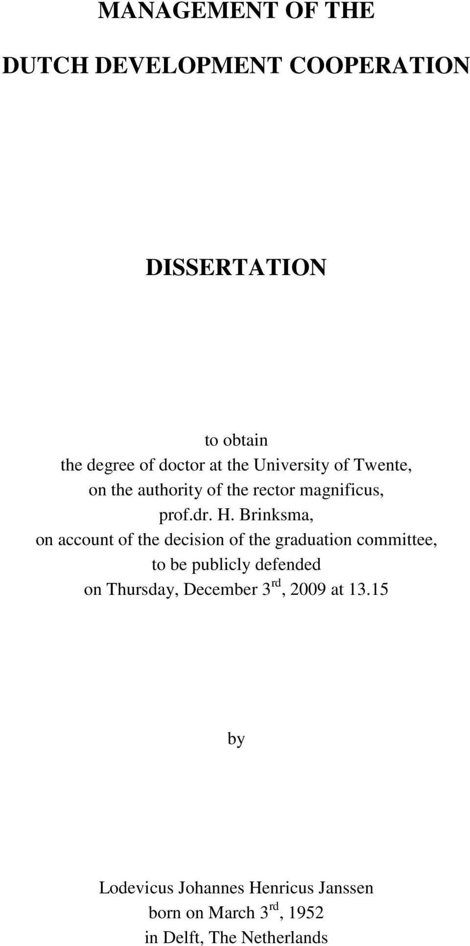 Brinksma, on account of the decision of the graduation committee, to be publicly defended on