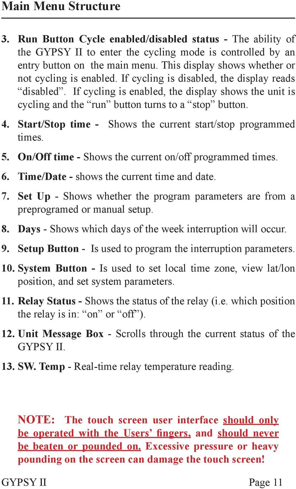 If cycling is enabled, the display shows the unit is cycling and the run button turns to a stop button. 4. Start/Stop time - Shows the current start/stop programmed times. 5.