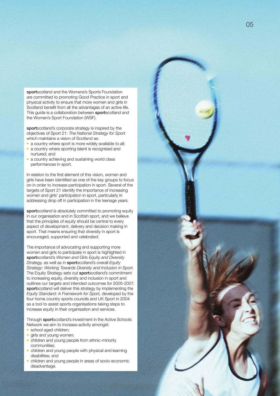 sportscotland s corporate strategy is inspired by the objectives of Sport 21: The National Strategy for Sport which maintains a vision of Scotland as: a country where sport is more widely available