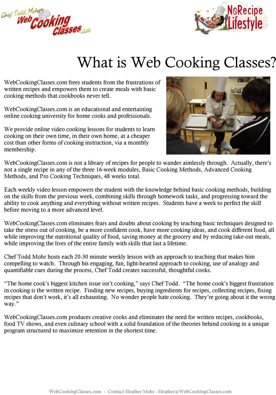 We provide online video cooking lessons for students to learn cooking on their own time, in their own home, at a cheaper cost than other forms of cooking instruction, via a monthly membership.