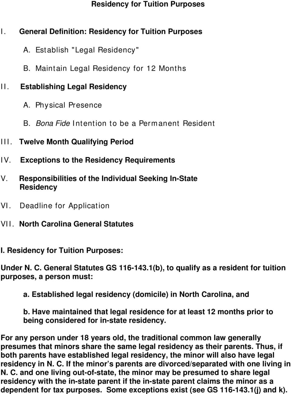 Responsibilities of the Individual Seeking In-State Residency VI. Deadline for Application VII. North Carolina General Statutes I. Residency for Tuition Purposes: Under N. C. General Statutes GS 116-143.