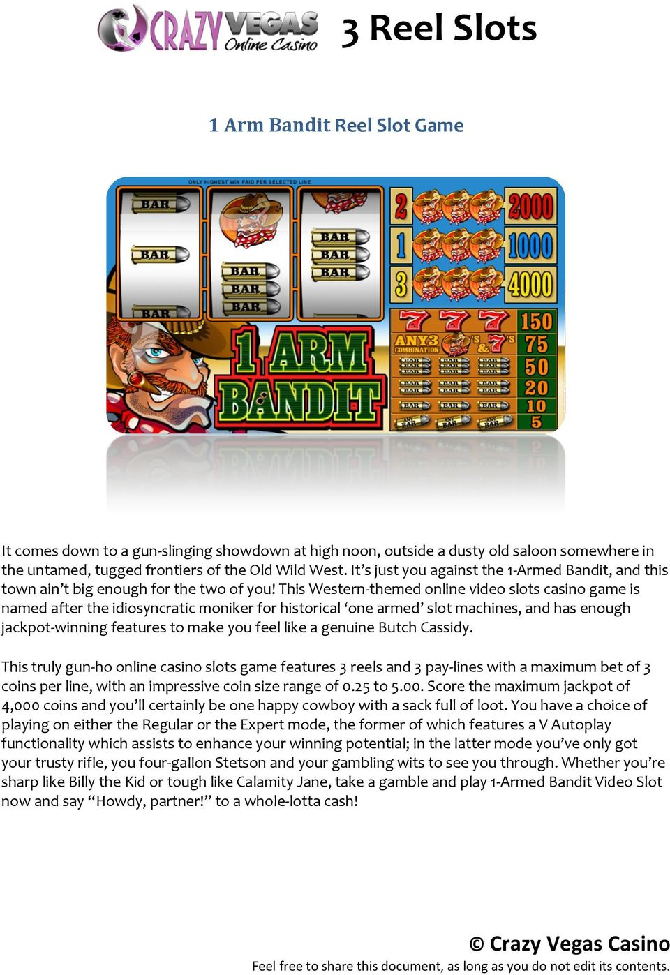 This Western-themed online video slots casino game is named after the idiosyncratic moniker for historical one armed slot machines, and has enough jackpot-winning features to make you feel like a
